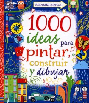 1000 ideas para pintar, construir y dibujar -