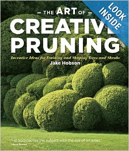 The Art of Creative Pruning Inventive Ideas for Training and Shaping Trees and Shrub -