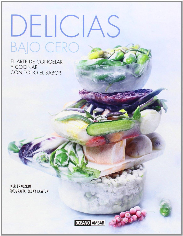 Delicias bajo cero: El arte de congelar y cocinar con todo el sabor (Cocina / Ilustrados) - $10.900
